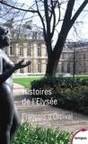 François d' Orcival - Histoires de l'Elysée - Un palais d'histoire de France.