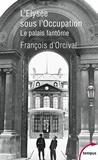 François d' Orcival - L'Elysée sous l'Occupation.