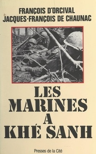 François d'Orcival et Jacques-François de Chaunac - Les Marines à Khé Sanh - la guerre américaine au Vietnam.