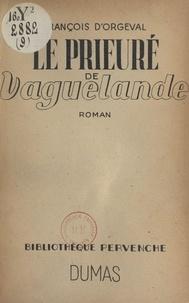 François d'Orgeval - Le Prieuré de Vaguelande.