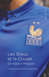 François Da Rocha Carneiro - Les Bleus et la Coupe - De Kopa à Mbappé.