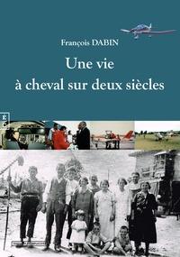 François Dabin - Une vie à cheval sur deux siècles....