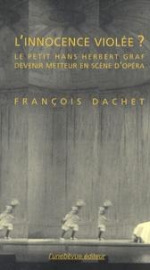 François Dachet - L'innocence violée ? - Le petit Hans Herbert Graf - Devenir metteur en scène d'opéra.