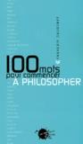 François Dagognet - 100 mots pour commencer à philosopher.