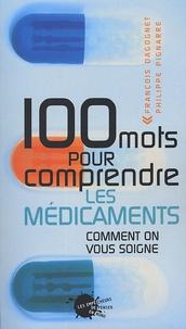 François Dagognet et Philippe Pignarre - 100 mots pour comprendre les médicaments - Comment on vous soigne.