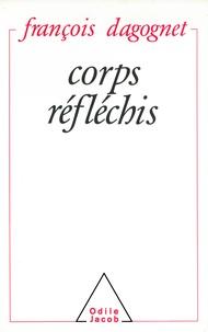 François Dagognet - Corps réfléchis.