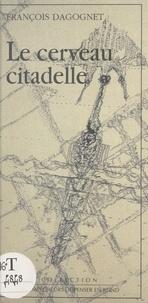 François Dagognet - Le cerveau citadelle.