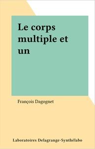 François Dagognet - Le corps multiple et un.