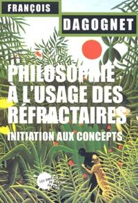 François Dagognet - Philosophie à l'usage des réfractaires - Initiation aux concepts.