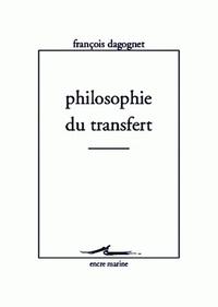 François Dagognet - Philosophie du transfert.