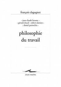 François Dagognet et Jean-Claude Beaune - Philosophie du travail.