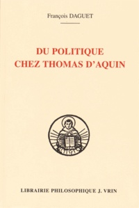 François Daguet - Du politique chez Thomas d'Aquin.