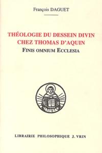 François Daguet - Théologie du dessein divin chez Thomas d'Aquin - Finis omnium Ecclesia.
