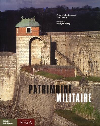 François Dallemagne et Jean Mouly - Patrimoine militaire.