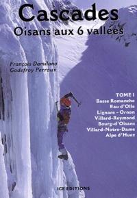 François Damilano et Godefroy Perroux - Cascades Oisans aux 6 vallées - Tome 1, Basse Romanche - Eau d'Olle - Lignare-Ornon - Villard-Reymond - Bourg-d'Oisans - Villard-Notre-Dame - Alpe d'Huez.