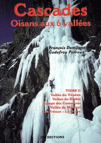 François Damilano et Godefroy Perroux - Cascades Oisans aux 6 vallées - Tome 2, Vallée du Vénéon - Vallon du Diable - Rampe des Commères - Vallée de Malaval - Les Fréaux-La Grave.