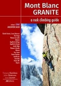 François Damilano et Julien Désécures - Mont Blanc Granite, a rock climbing guide - Volume 1, Argentière Basin.
