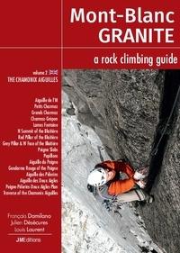François Damilano et Julien Désécures - Mont Blanc Granite, a rock climbing guide - Volume 2, The Chamonix Aiguilles.