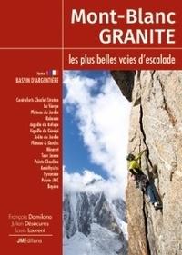 François Damilano et Julien Désécures - Mont-Blanc Granite, les plus belles voies d'escalade - Tome 1, Bassin d'Argentière.