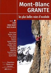 François Damilano et Julien Désécures - Mont Blanc Granite, les plus belles voies d'escalade - Tome 4, Géant-Cirque Maudit-Vallée Blanche.