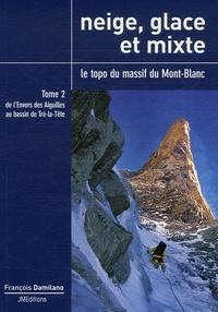 François Damilano - Neige, glace et mixte Le topo du massif du Mont-Blanc - Tome 2, De l'Envers des Aiguilles au bassin de Tré-la-Tête.