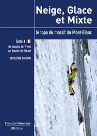 François Damilano - Neige, glace et mixte - Le topo du massif du Mont-Blanc Tome 1, Du bassin du Trient au bassin du Géant.