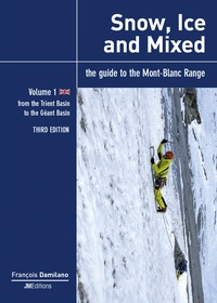 François Damilano - Snow, Ice and Mixed - The Guide to the Mont-Blanc Range, Volume 1, Form the Trient Basin to the Géant Basin.