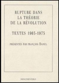 François Danel - Rupture dans la théorie de la révolution - Textes 1965-1975.