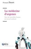 François Danet - La médecine d'urgence - Vers de nouvelles formes de travail médical.
