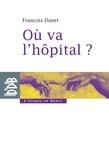 François Danet - Où va l'hôpital ? - Quelques réflexions pour sortir du catastrophisme.