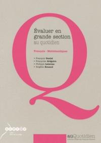 François Daniel et Françoise Grégoire - Evaluer en grande section au quotidien - Français-Mathématiques.