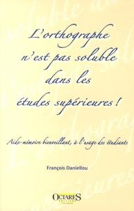 François Daniellou - L'orthographe n'est pas soluble dans les études supérieures ! - Aide-mémoire bienveillant, à l'usage des étudiants.