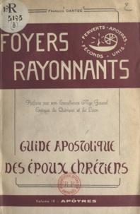 François Dantec et André Fauvel - Foyers rayonnants (3) - Guide apostolique des époux chrétiens. Apôtres.