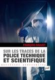 François Daoust - Sur les traces de la police technique et scientifique - L'organisation de la police technique et scientifique en France.