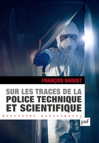 François Daoust - Sur les traces de la police technique et scientifique - L'organisation de la police technique et scientifique en France.
