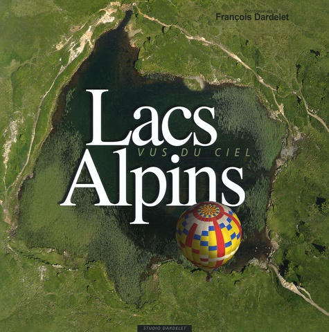 François Dardelet et Robert Bornecque - Lacs Alpins vus du ciel - Edition bilingue français-anglais.