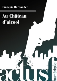 François Darnaudet - Au Château d'alcool.