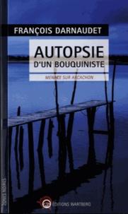 François Darnaudet - Autopsie d'un bouquiniste - Menace sur Arcachon.