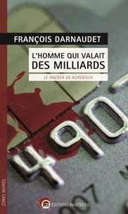 François Darnaudet - L'homme qui valait des milliards - Le hacker de Bordeaux.