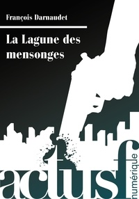François Darnaudet - La Lagune des mensonges.