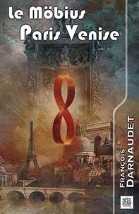 François Darnaudet - Le Möbius Paris Venise - Suivi de cinq nouvelles fantastiques.