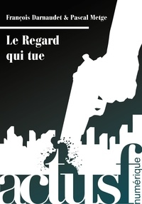 François Darnaudet et Pascal METGE - Le Regard qui tue.