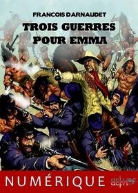 François Darnaudet - Trois guerres pour Emma.