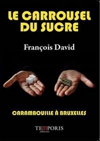 François David - Le carrousel du sucre - Carambouille à Bruxelles.