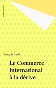 François David - Le Commerce international à la dérive.
