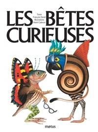 François David et Henri Galeron - Les bêtes curieuses.
