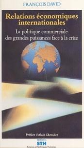 François David et Alain Chevalier - Relations économiques internationales - La politique commerciale des grandes puissances face à la crise.