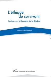 François-David Sebbah - L'éthique du survivant - Levinas, une philosophie de la débacle.
