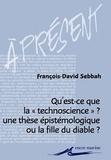 """François-David Sebbah - Qu'est-ce que la """"technoscience"""" ? - Une thèse épistémologique ou la fille du diable ?."""