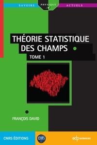 François David - Théorie statistique des champs - Tome 1.